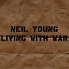 Neilyoung_livingwithwar